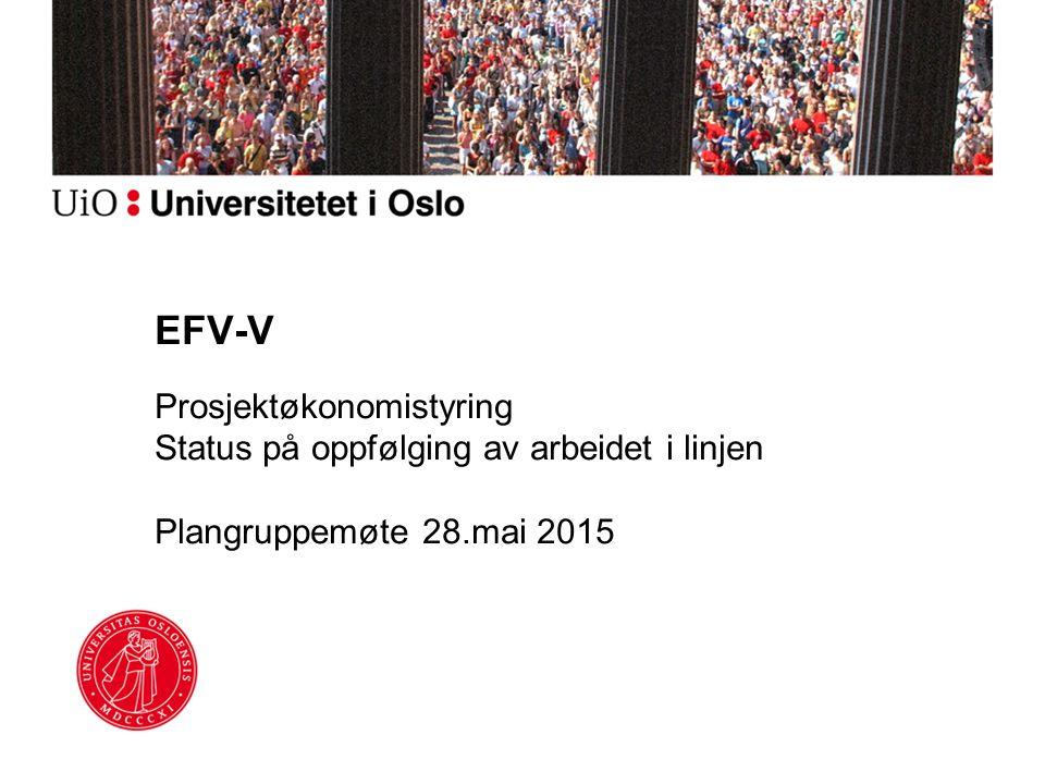 EFV-V Prosjektøkonomistyring Status på oppfølging av arbeidet i linjen Plangruppemøte 28.mai 2015
