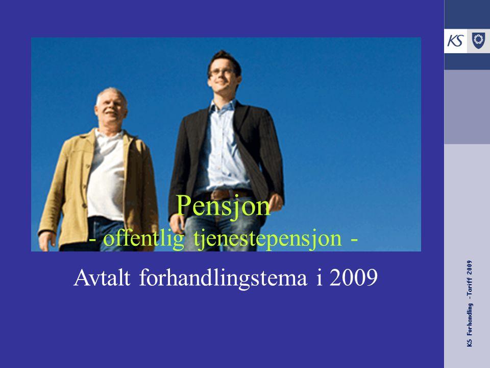 KS Forhandling -Tariff 2009 Pensjon - offentlig tjenestepensjon - Avtalt forhandlingstema i 2009