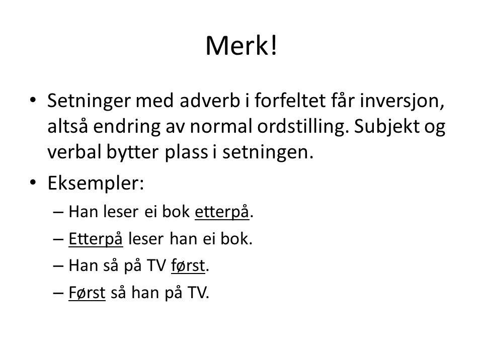 Merk.Setninger med adverb i forfeltet får inversjon, altså endring av normal ordstilling.