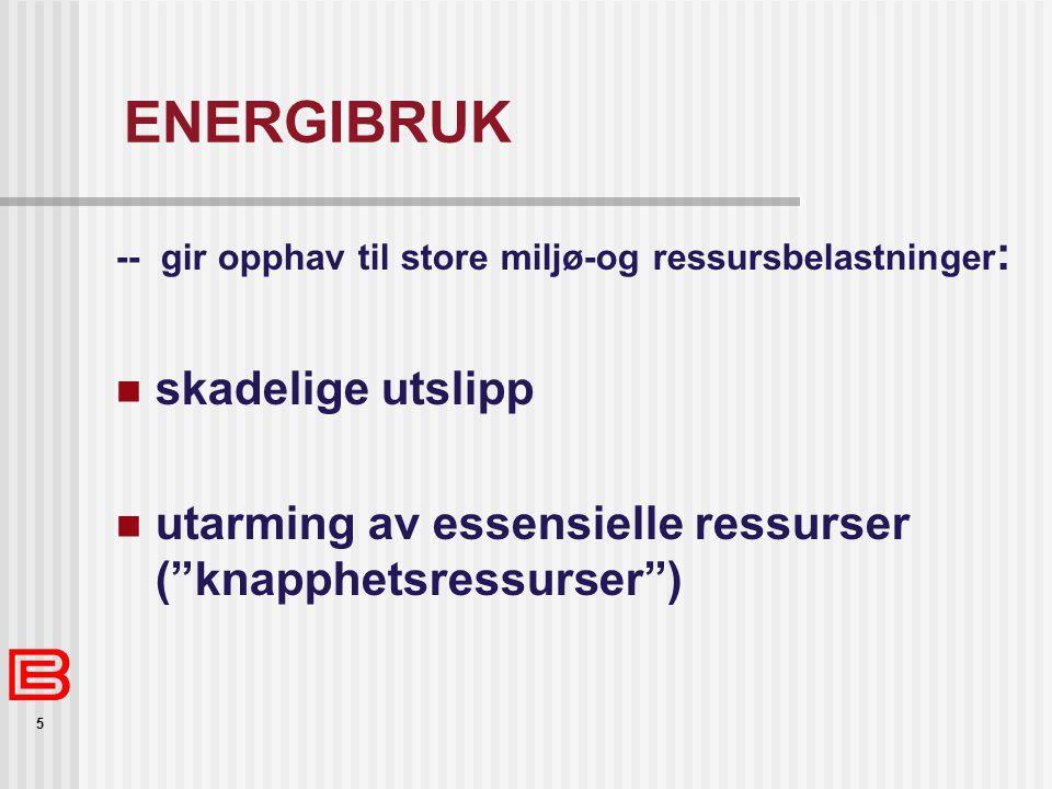 5 ENERGIBRUK -- gir opphav til store miljø-og ressursbelastninger : skadelige utslipp utarming av essensielle ressurser ( knapphetsressurser )