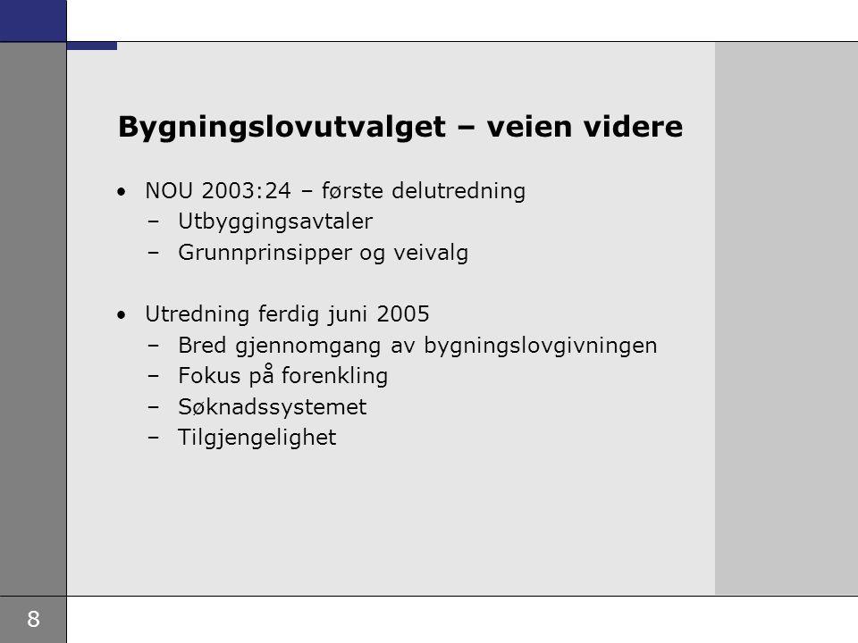 8 Bygningslovutvalget – veien videre NOU 2003:24 – første delutredning –Utbyggingsavtaler –Grunnprinsipper og veivalg Utredning ferdig juni 2005 –Bred gjennomgang av bygningslovgivningen –Fokus på forenkling –Søknadssystemet –Tilgjengelighet