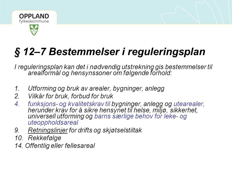 § 12–7 Bestemmelser i reguleringsplan I reguleringsplan kan det i nødvendig utstrekning gis bestemmelser til arealformål og hensynssoner om følgende f