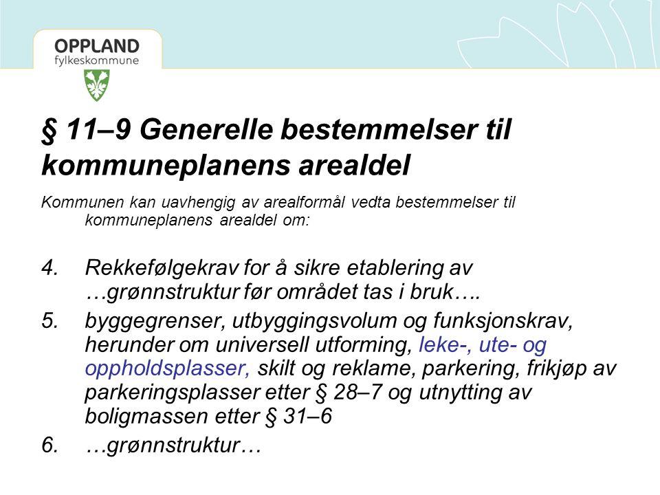 § 11–9 Generelle bestemmelser til kommuneplanens arealdel Kommunen kan uavhengig av arealformål vedta bestemmelser til kommuneplanens arealdel om: 4.