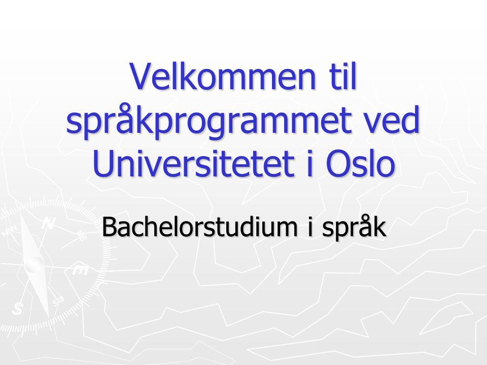 Velkommen til språkprogrammet ved Universitetet i Oslo Bachelorstudium i språk