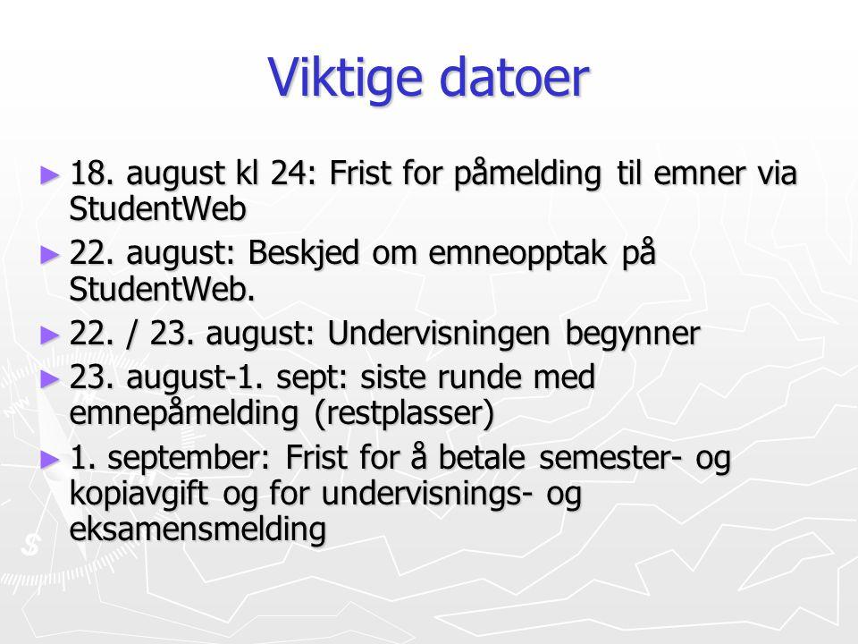 Viktige datoer ► 18. august kl 24: Frist for påmelding til emner via StudentWeb ► 22. august: Beskjed om emneopptak på StudentWeb. ► 22. / 23. august: