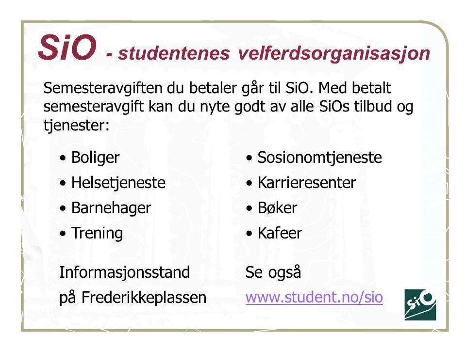 SiO - studentenes velferdsorganisasjon Boliger Helsetjeneste Barnehager Trening Informasjonsstand på Frederikkeplassen Semesteravgiften du betaler går