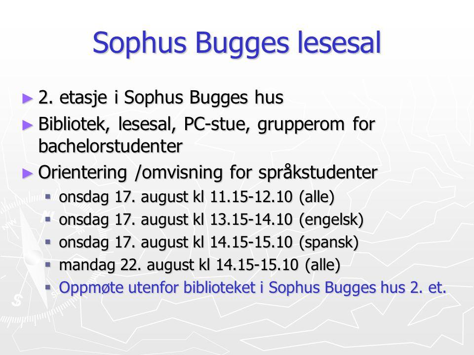 Sophus Bugges lesesal ► 2. etasje i Sophus Bugges hus ► Bibliotek, lesesal, PC-stue, grupperom for bachelorstudenter ► Orientering /omvisning for språ