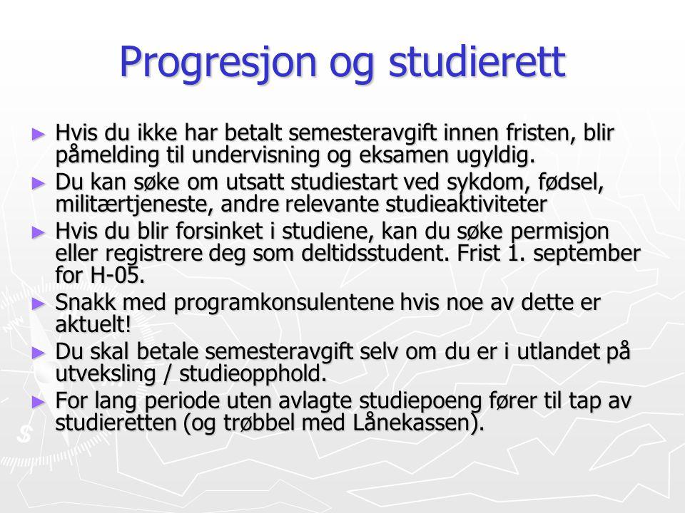 Progresjon og studierett ► Hvis du ikke har betalt semesteravgift innen fristen, blir påmelding til undervisning og eksamen ugyldig. ► Du kan søke om