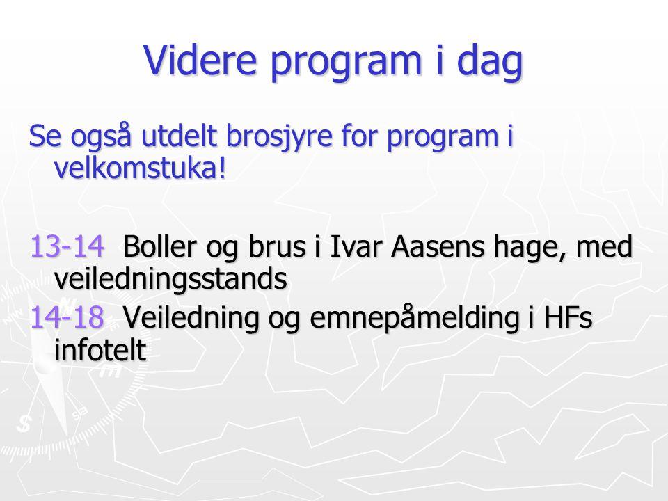 Videre program i dag Se også utdelt brosjyre for program i velkomstuka! 13-14 Boller og brus i Ivar Aasens hage, med veiledningsstands 14-18 Veilednin