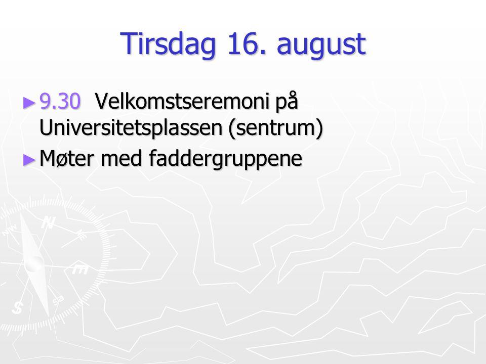 Tirsdag 16. august ► 9.30 Velkomstseremoni på Universitetsplassen (sentrum) ► Møter med faddergruppene