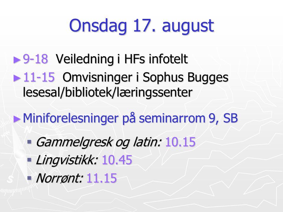Onsdag 17. august ► 9-18 Veiledning i HFs infotelt ► 11-15 Omvisninger i Sophus Bugges lesesal/bibliotek/læringssenter ► Miniforelesninger på seminarr