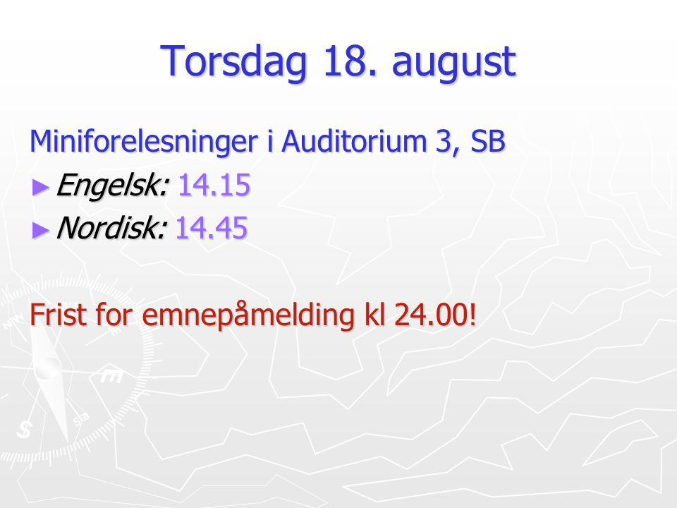 Torsdag 18. august Miniforelesninger i Auditorium 3, SB ► Engelsk: 14.15 ► Nordisk: 14.45 Frist for emnepåmelding kl 24.00!