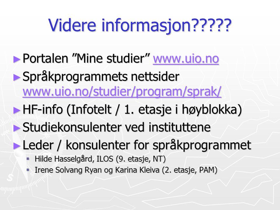 """Videre informasjon????? ► Portalen """"Mine studier"""" www.uio.no www.uio.no ► Språkprogrammets nettsider www.uio.no/studier/program/sprak/ www.uio.no/stud"""