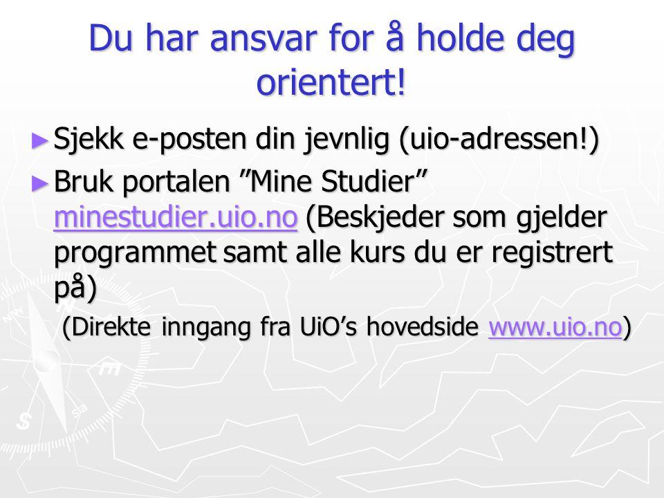 """Du har ansvar for å holde deg orientert! ► Sjekk e-posten din jevnlig (uio-adressen!) ► Bruk portalen """"Mine Studier"""" minestudier.uio.no (Beskjeder som"""
