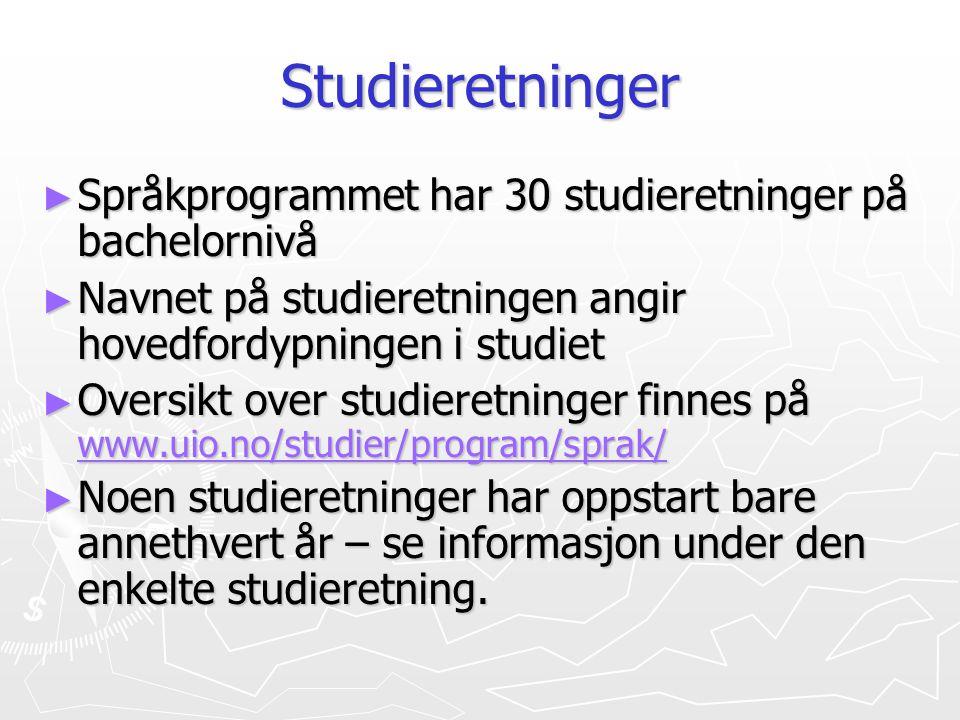 Studieretninger ► Språkprogrammet har 30 studieretninger på bachelornivå ► Navnet på studieretningen angir hovedfordypningen i studiet ► Oversikt over