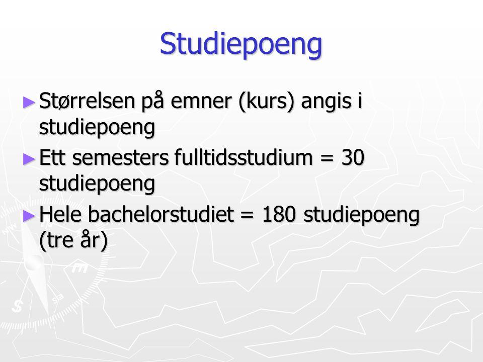 Studiepoeng ► Størrelsen på emner (kurs) angis i studiepoeng ► Ett semesters fulltidsstudium = 30 studiepoeng ► Hele bachelorstudiet = 180 studiepoeng