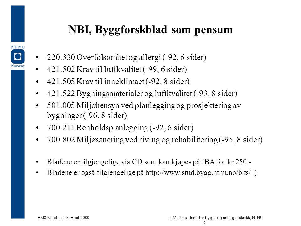 J. V. Thue, Inst. for bygg- og anleggsteknikk, NTNU 3 BM3-Miljøteknikk Høst 2000 NBI, Byggforskblad som pensum 220.330 Overfølsomhet og allergi (-92,