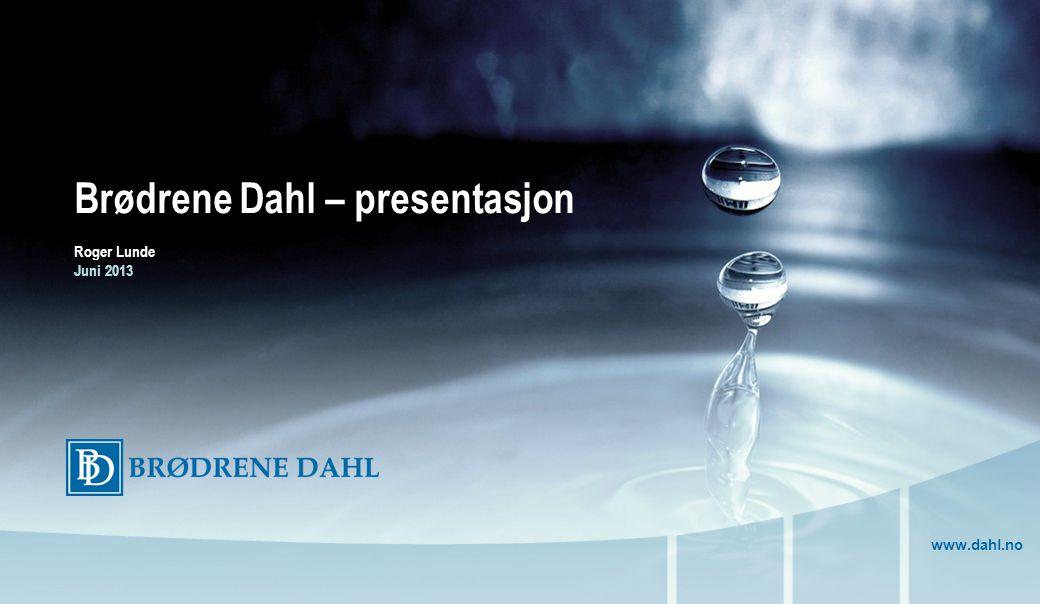 www.dahl.no Brødrene Dahl – presentasjon Roger Lunde Juni 2013