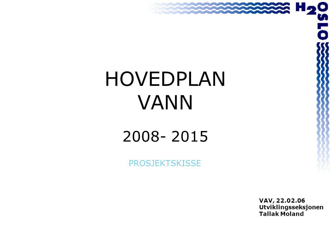 HOVEDPLAN VANN 2008- 2015 PROSJEKTSKISSE VAV, 22.02.06 Utviklingsseksjonen Tallak Moland