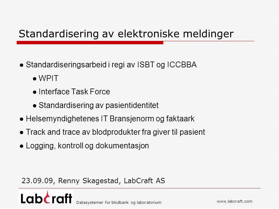 Datasystemer for blodbank og laboratorium www.labcraft.com Standardisering av elektroniske meldinger ● Standardiseringsarbeid i regi av ISBT og ICCBBA