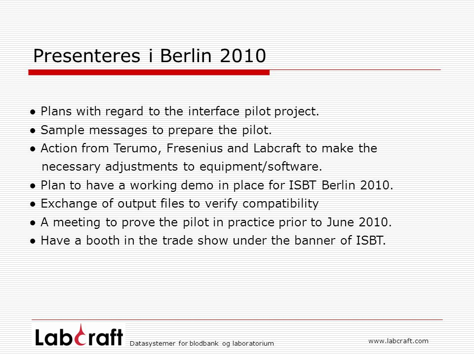 www.labcraft.com Datasystemer for blodbank og laboratorium Presenteres i Berlin 2010 ● Plans with regard to the interface pilot project. ● Sample mess