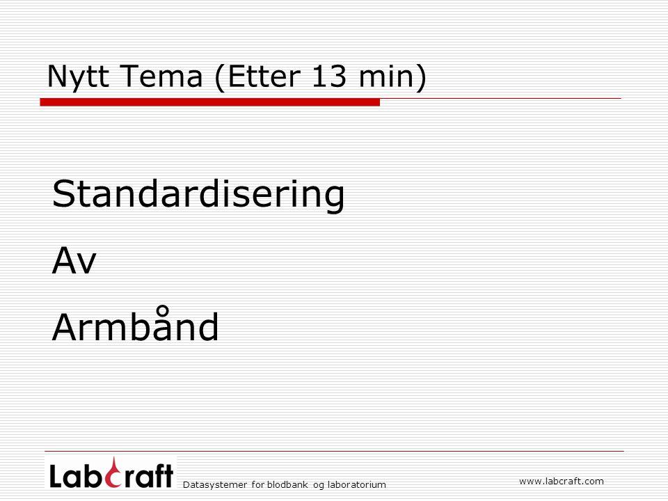 www.labcraft.com Datasystemer for blodbank og laboratorium Nytt Tema (Etter 13 min) Standardisering Av Armbånd