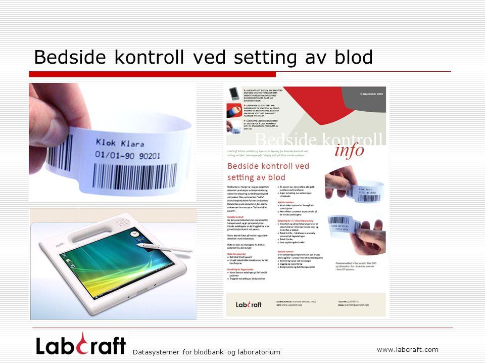 www.labcraft.com Datasystemer for blodbank og laboratorium Bedside kontroll ved setting av blod
