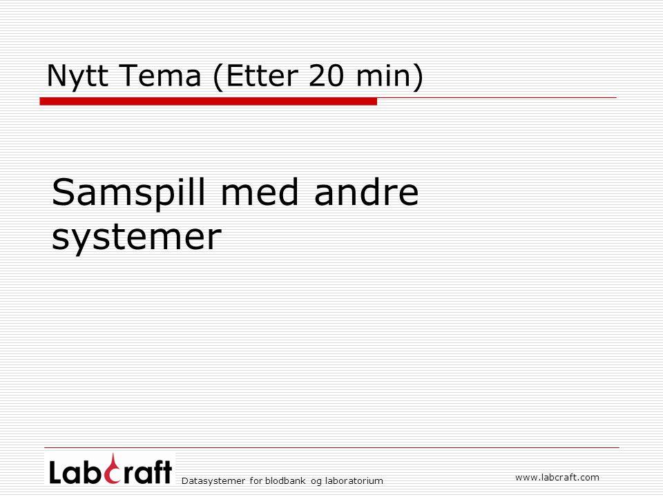www.labcraft.com Datasystemer for blodbank og laboratorium Nytt Tema (Etter 20 min) Samspill med andre systemer