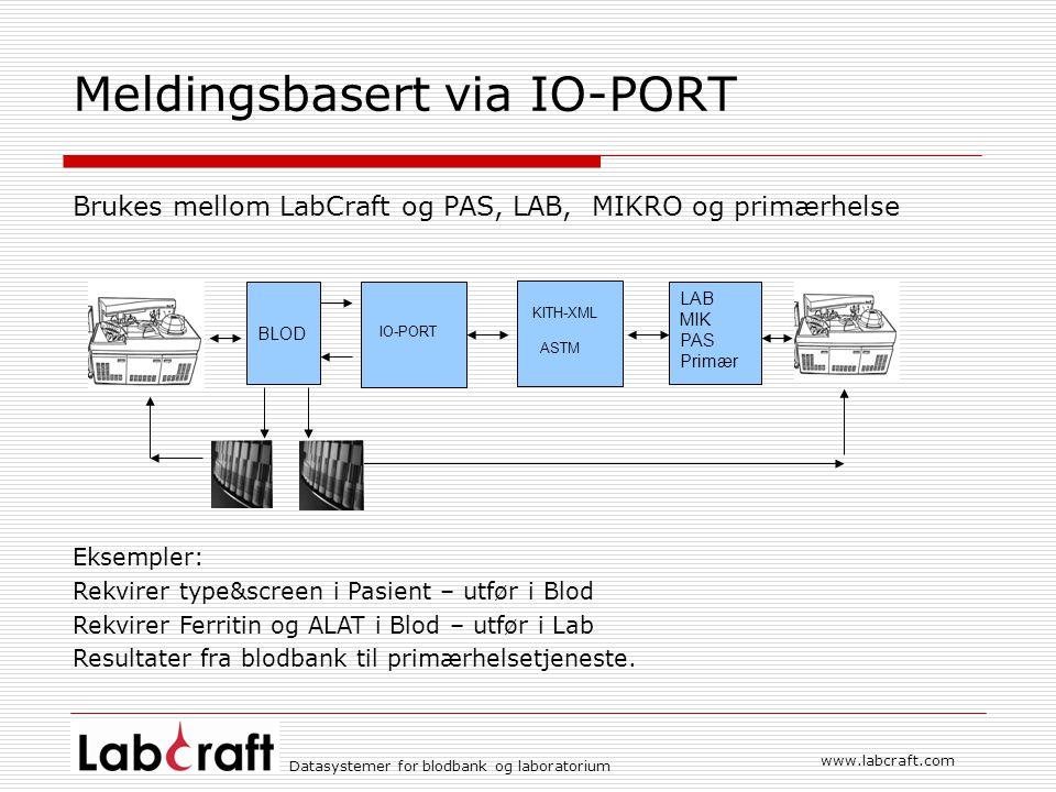 www.labcraft.com Datasystemer for blodbank og laboratorium Meldingsbasert via IO-PORT Brukes mellom LabCraft og PAS, LAB, MIKRO og primærhelse BLOD LA