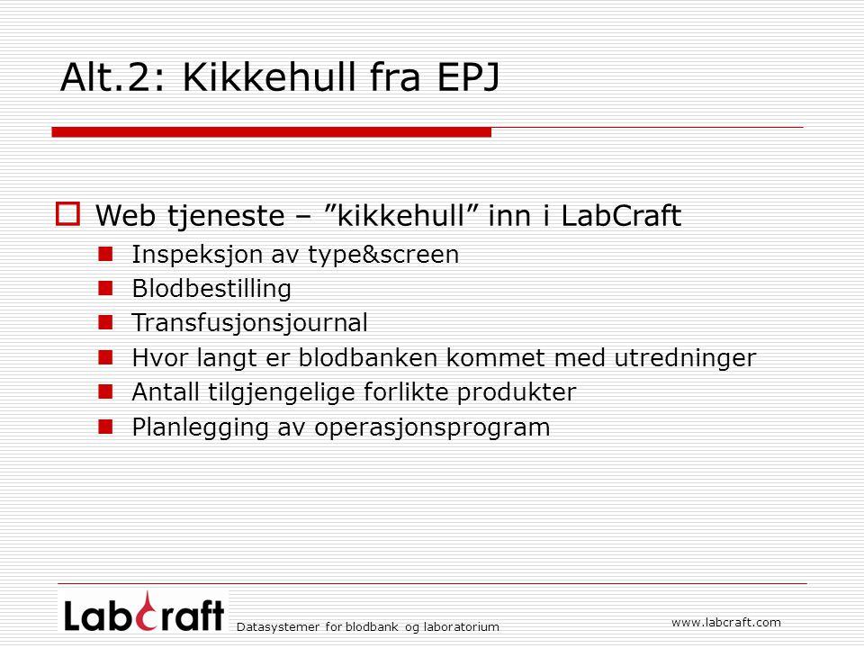 """www.labcraft.com Datasystemer for blodbank og laboratorium Alt.2: Kikkehull fra EPJ  Web tjeneste – """"kikkehull"""" inn i LabCraft Inspeksjon av type&scr"""