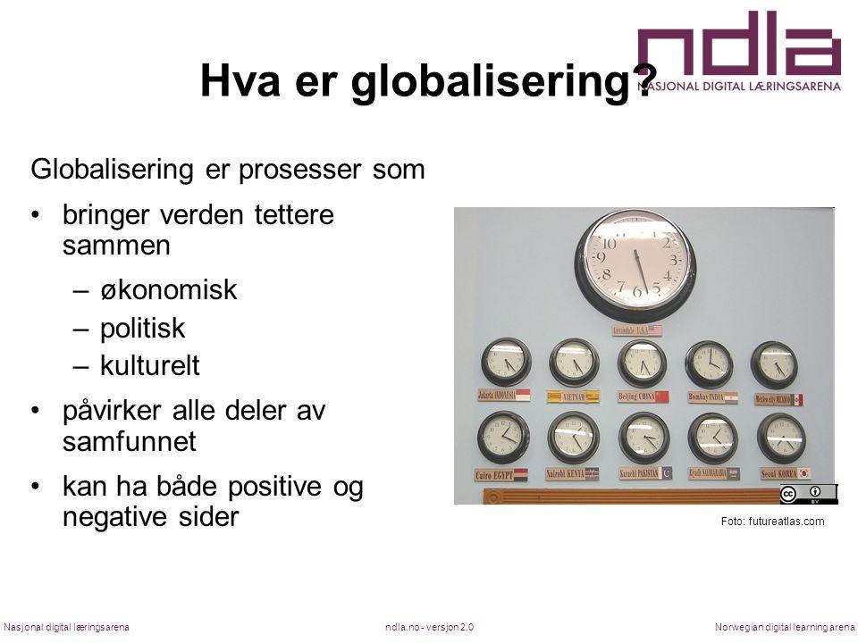 ndla.no - versjon 2.0Nasjonal digital læringsarenaNorwegian digital learning arena Hva er globalisering? Globalisering er prosesser som bringer verden