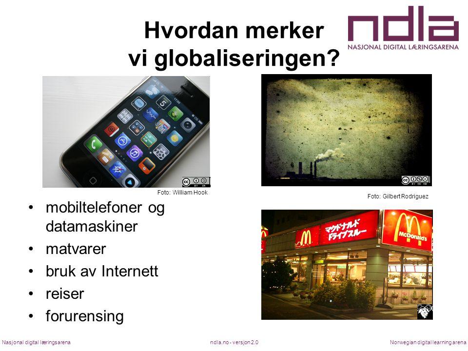 ndla.no - versjon 2.0Nasjonal digital læringsarenaNorwegian digital learning arena Hvordan merker vi globaliseringen? mobiltelefoner og datamaskiner m