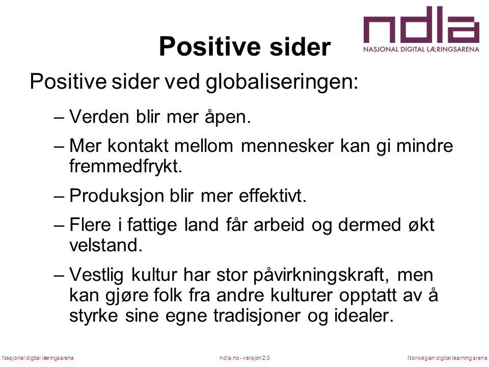 ndla.no - versjon 2.0Nasjonal digital læringsarenaNorwegian digital learning arena Positive sider Positive sider ved globaliseringen: –Verden blir mer
