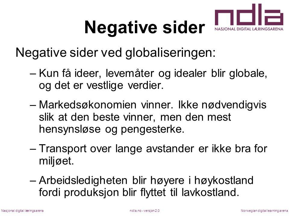 ndla.no - versjon 2.0Nasjonal digital læringsarenaNorwegian digital learning arena Negative sider Negative sider ved globaliseringen: –Kun få ideer, l