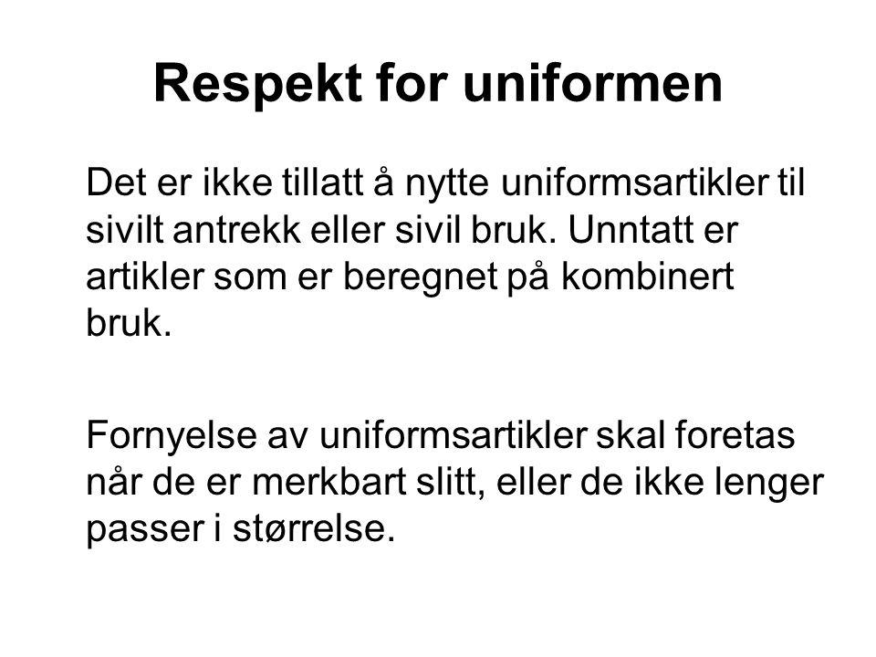 Respekt for uniformen Det er ikke tillatt å nytte uniformsartikler til sivilt antrekk eller sivil bruk. Unntatt er artikler som er beregnet på kombine