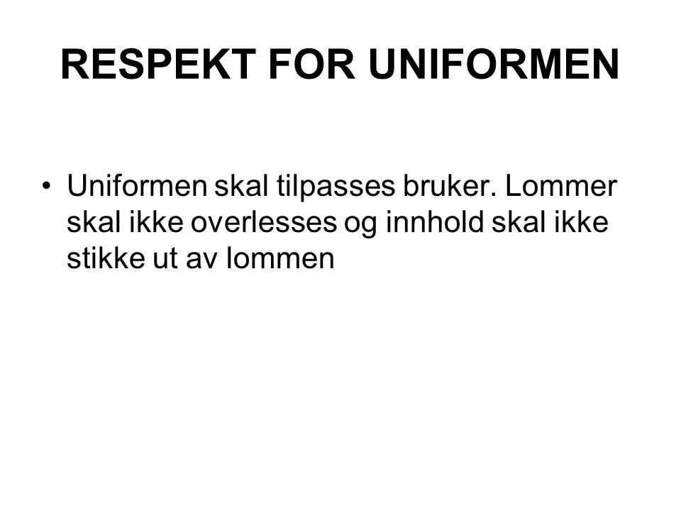 RESPEKT FOR UNIFORMEN Uniformen skal tilpasses bruker. Lommer skal ikke overlesses og innhold skal ikke stikke ut av lommen