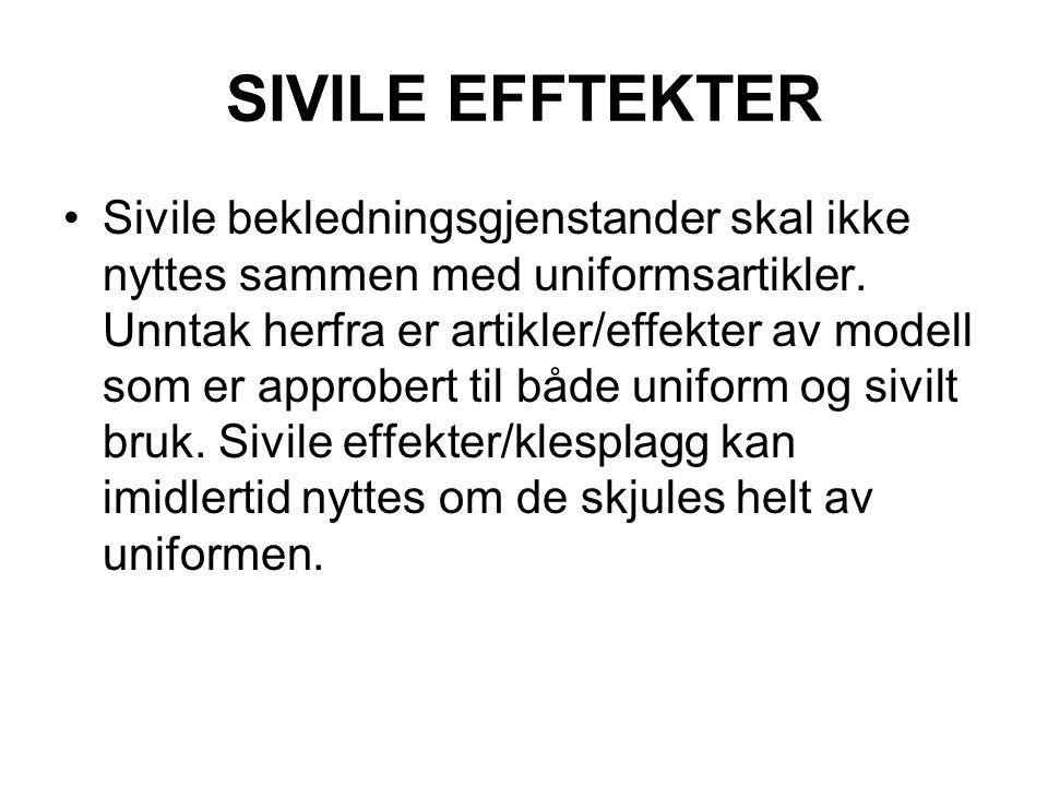 SIVILE EFFTEKTER Sivile bekledningsgjenstander skal ikke nyttes sammen med uniformsartikler. Unntak herfra er artikler/effekter av modell som er appro