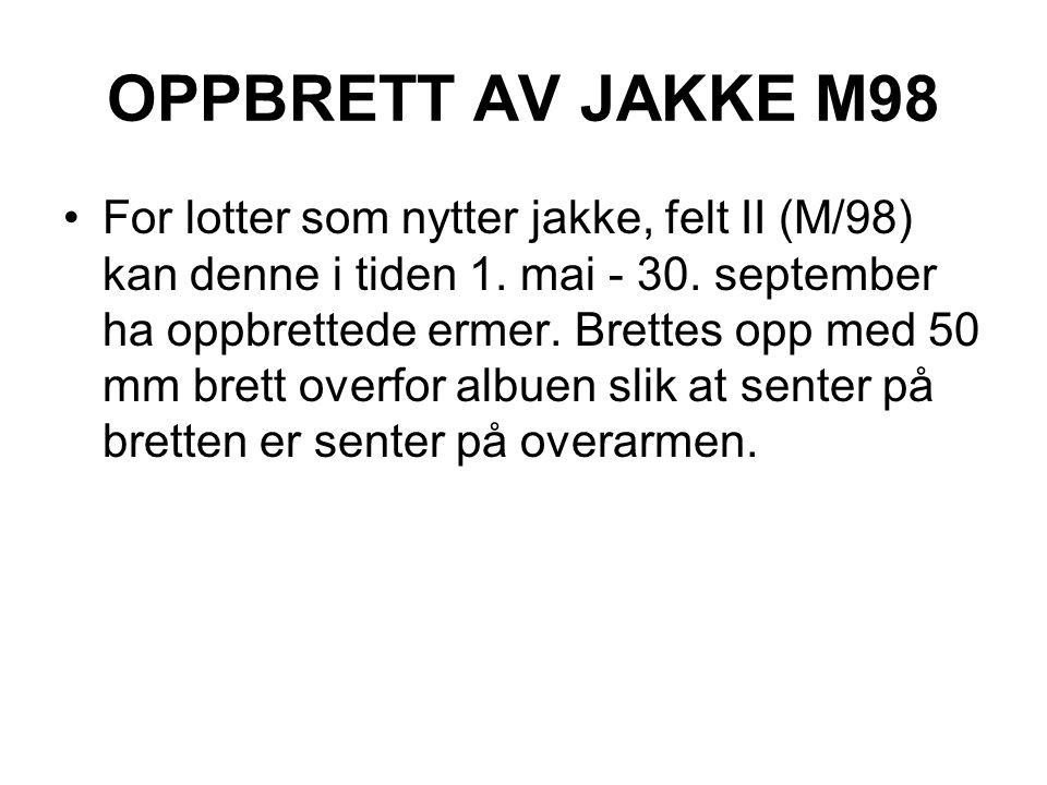 OPPBRETT AV JAKKE M98 For lotter som nytter jakke, felt II (M/98) kan denne i tiden 1. mai - 30. september ha oppbrettede ermer. Brettes opp med 50 mm