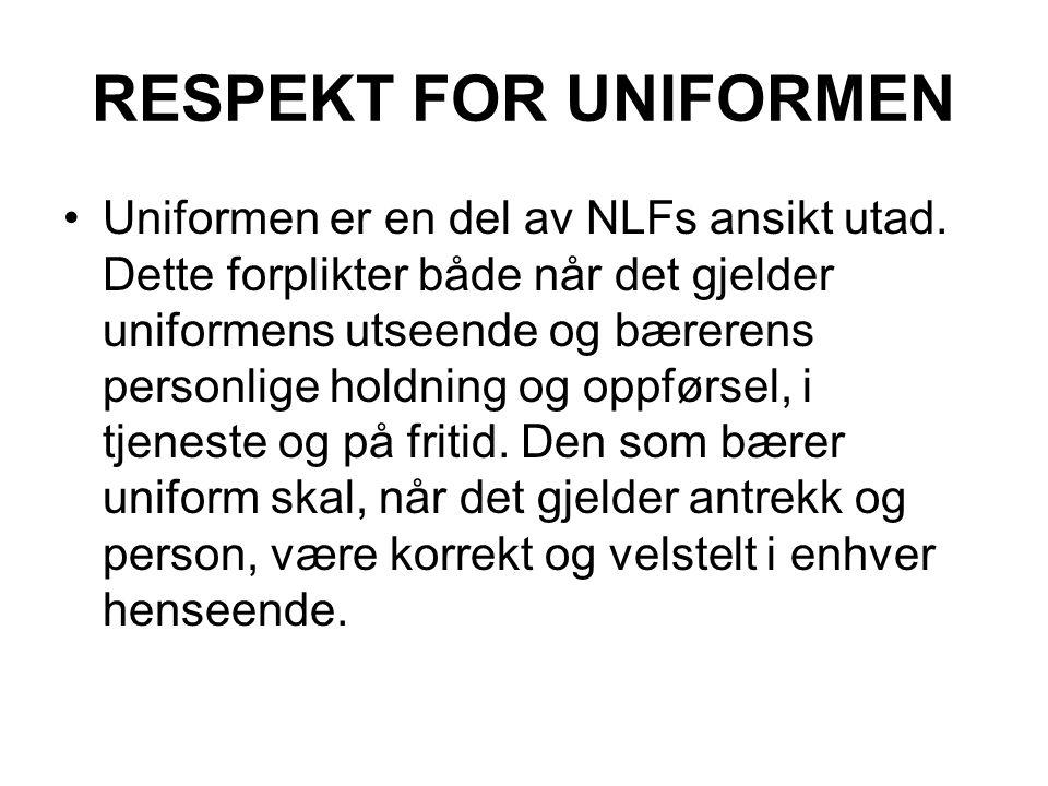 RESPEKT FOR UNIFORMEN Uniformen er en del av NLFs ansikt utad. Dette forplikter både når det gjelder uniformens utseende og bærerens personlige holdni