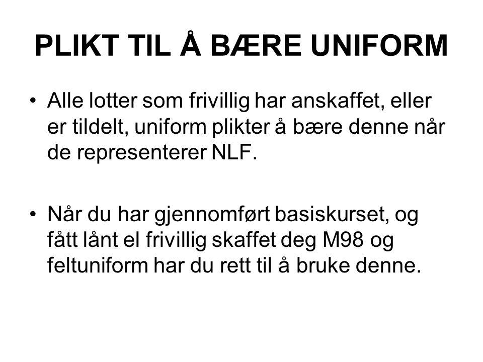 PLIKT TIL Å BÆRE UNIFORM Alle lotter som frivillig har anskaffet, eller er tildelt, uniform plikter å bære denne når de representerer NLF. Når du har