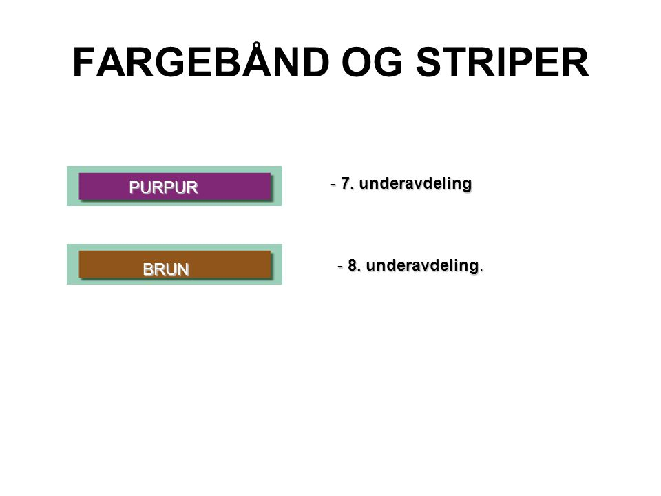 FARGEBÅND OG STRIPER - 7. underavdeling PURPUR - 8. underavdeling. BRUN