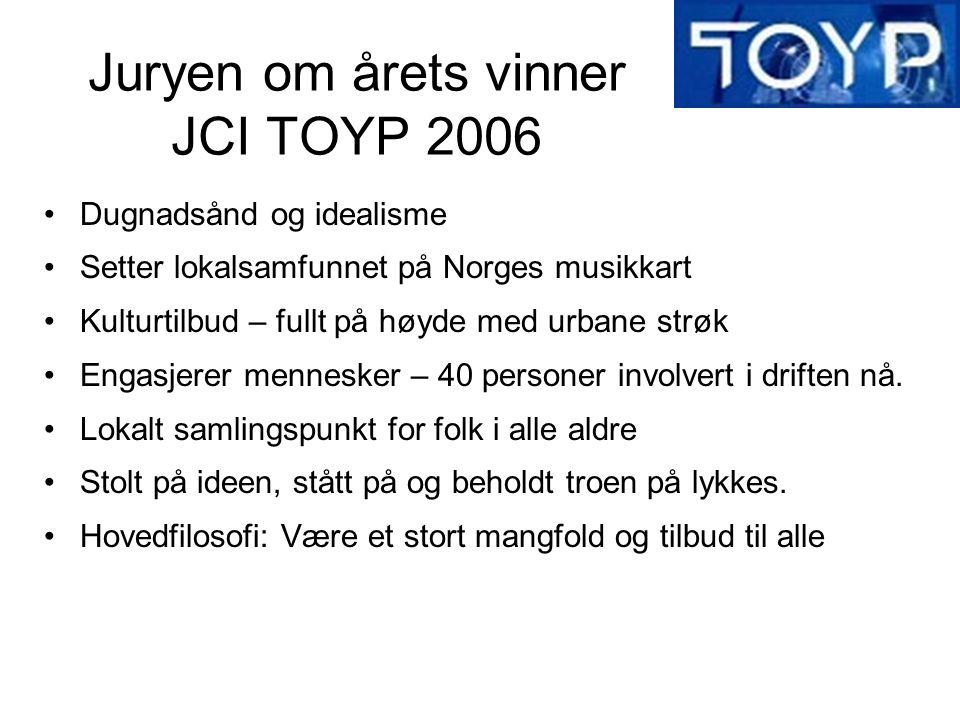 Juryen om årets vinner JCI TOYP 2006 Dugnadsånd og idealisme Setter lokalsamfunnet på Norges musikkart Kulturtilbud – fullt på høyde med urbane strøk Engasjerer mennesker – 40 personer involvert i driften nå.