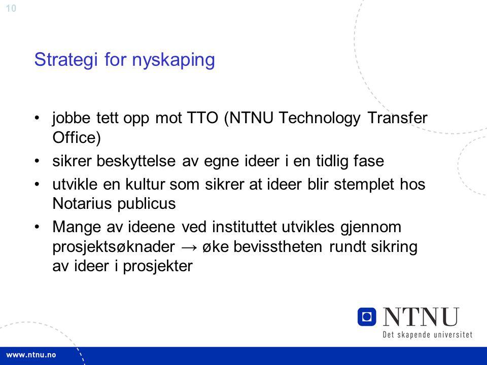 10 Strategi for nyskaping jobbe tett opp mot TTO (NTNU Technology Transfer Office) sikrer beskyttelse av egne ideer i en tidlig fase utvikle en kultur