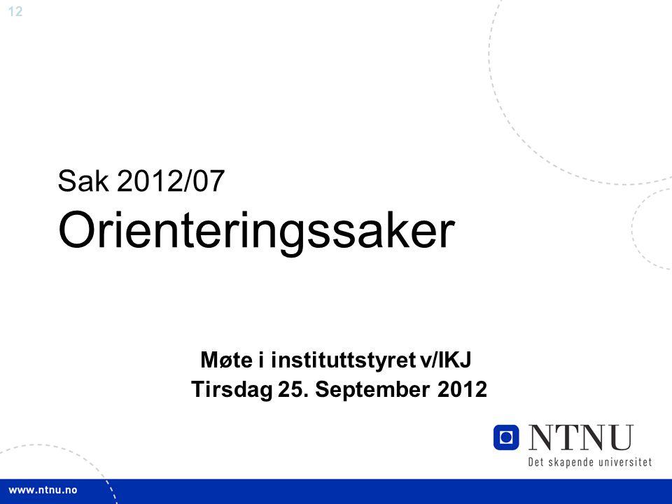 12 Sak 2012/07 Orienteringssaker Møte i instituttstyret v/IKJ Tirsdag 25. September 2012