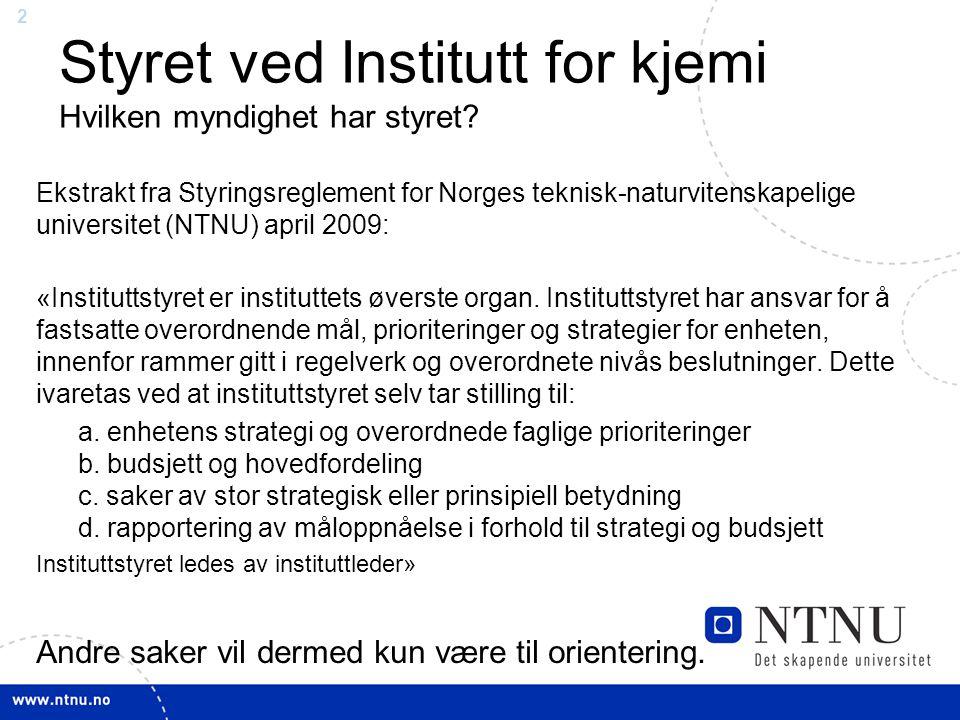 2 Styret ved Institutt for kjemi Hvilken myndighet har styret? Ekstrakt fra Styringsreglement for Norges teknisk-naturvitenskapelige universitet (NTNU