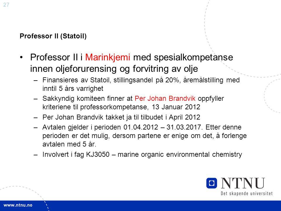 27 Professor II (Statoil) Professor II i Marinkjemi med spesialkompetanse innen oljeforurensing og forvitring av olje –Finansieres av Statoil, stillin