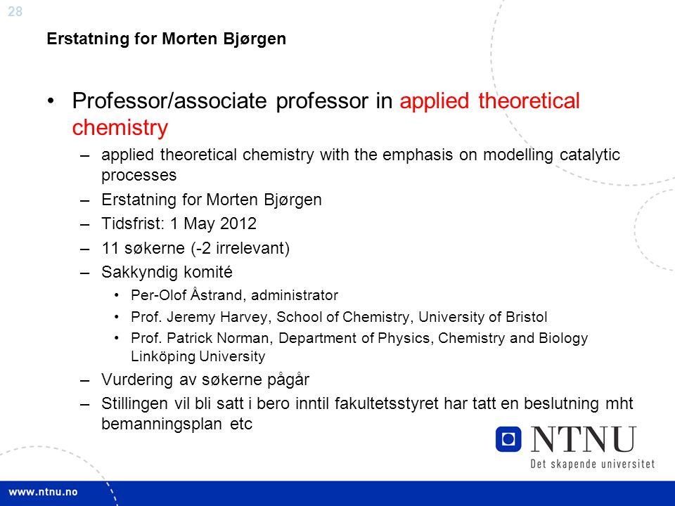 28 Erstatning for Morten Bjørgen Professor/associate professor in applied theoretical chemistry –applied theoretical chemistry with the emphasis on mo