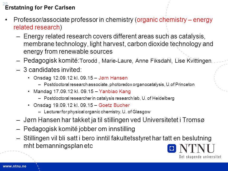29 Erstatning for Per Carlsen Professor/associate professor in chemistry (organic chemistry – energy related research) –Energy related research covers