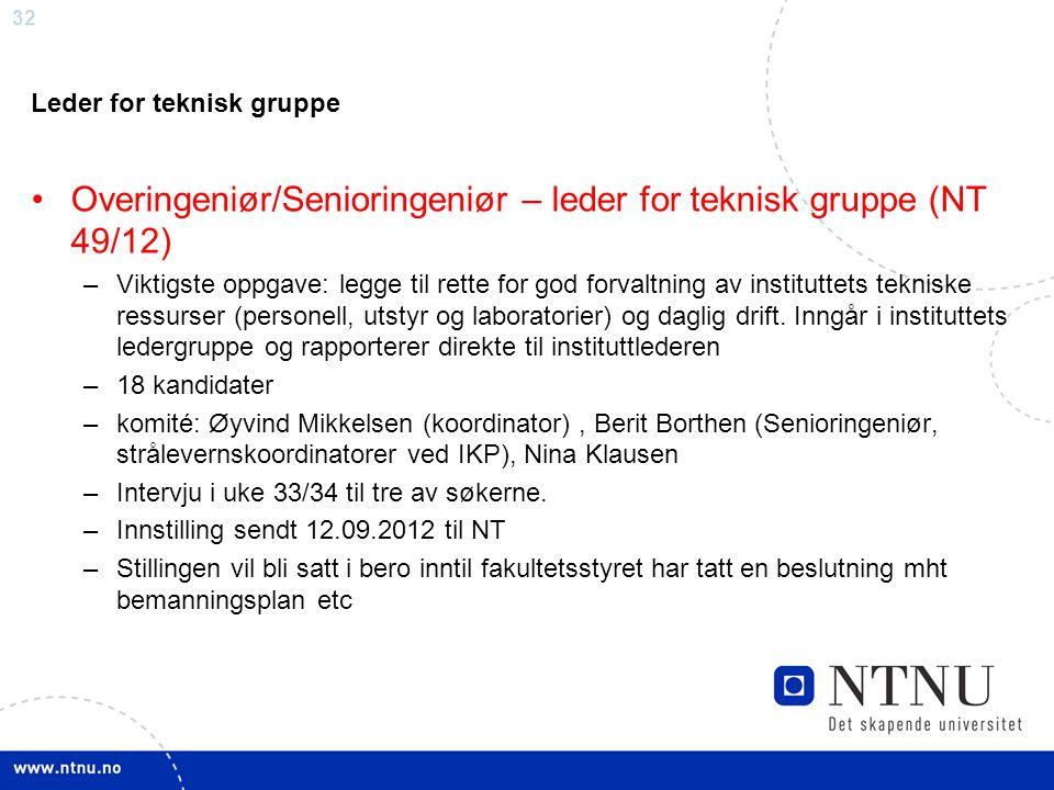 32 Leder for teknisk gruppe Overingeniør/Senioringeniør – leder for teknisk gruppe (NT 49/12) –Viktigste oppgave: legge til rette for god forvaltning