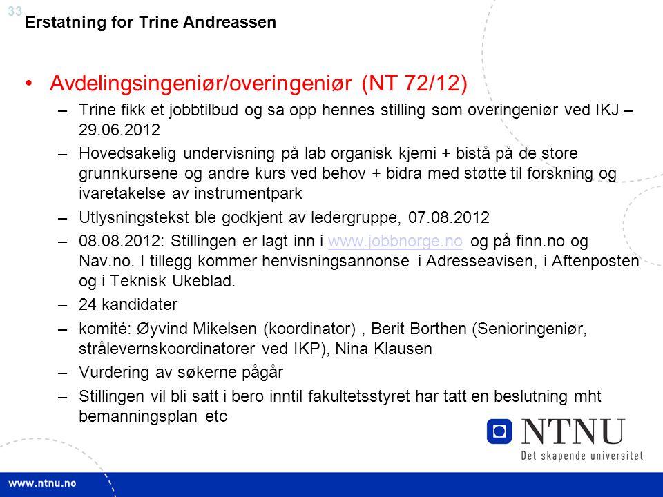 33 Erstatning for Trine Andreassen Avdelingsingeniør/overingeniør (NT 72/12) –Trine fikk et jobbtilbud og sa opp hennes stilling som overingeniør ved